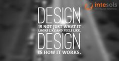 """Design  is not just what it  looks like and feels like. Design  is how it works!"""