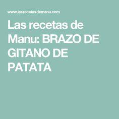 Las recetas de Manu: BRAZO DE GITANO DE PATATA Empanadas, Potatoes, Recipes, Arms, Meals, Empanada