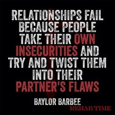 Relationships fail because people take their own insecurities and try and twist them into their partners flaws.