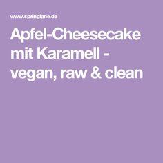 Apfel-Cheesecake mit Karamell - vegan, raw & clean