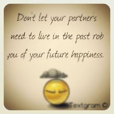 Everyone needs to drop the past to move forward and be happy - don't let past mistakes and losers in your past rob you of your future. Cut them off and move on.