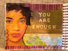 Art journaling, you are enough, motivational art, mixed media, art by Artsy Soul.