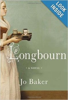 "Longbourn: Jo Baker ""In this irresistibly imagined belowstairs answer to Pride and Prejudice, the servants take center stage."" @Erika Hoyal!"