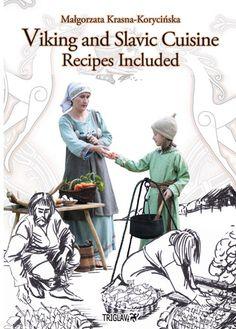 "Małgorzata Krasna-Korycińska ""Viking and Slavic Cuisine. Recipes Included"""