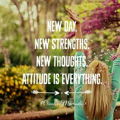 New day. New strengths. New thoughts. Attitude is everything. | Mompreneur. Lady Boss.  Creative Momista. Game Changer. Brave. Fearless. Unstoppable. Courageous.