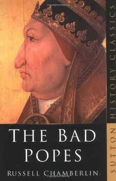 The Bad Popes (Sutton History Classics) by Russell Chamberlin http://www.amazon.com/dp/0750933372/ref=cm_sw_r_pi_dp_vAejvb14AHQ2V