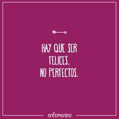 Hay que ser felices, no perfectos #frase