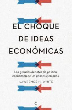 White, Lawrence H. El choque de las ideas económicas: Los grandes debates de política económica de los últimos cien años. Editorial Antoni Bosch editor. 2014. ISBN: 9788494043338. Disponible en: Libros electrónicos EBRARY.