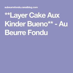 **Layer Cake Aux Kinder Bueno** - Au Beurre Fondu