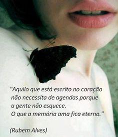 """""""Aquilo que está escrito no coração não necessita de agendas porque a gente não esquece. O que a memória ama fica eterno."""" (Rubem Alves)"""
