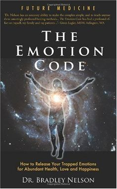 The Emotion Code by Dr. Bradley Nelson | practical & a must-have. each family should have & practice this book
