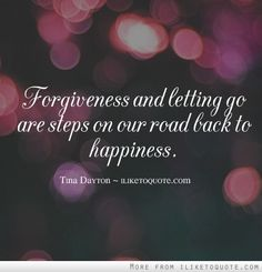 Forgiveness and letting go are steps on our road back to happiness. #happiness #quotes #sayings