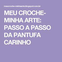 MEU CROCHE- MINHA ARTE: PASSO A PASSO DA PANTUFA CARINHO