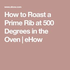 How to Roast a Prime Rib at 500 Degrees in the Oven | eHow