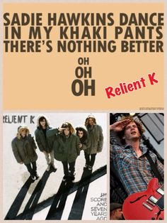 Sadie Hawkins Dance! I used to listen to this song all the time. luv Reliant K