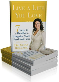 Live a Life You Love: 7 Steps to a Healthier, Happier, More Passionate You,