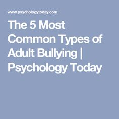 Though most of us experienced bullying when we were children, there's still adult bullying to worry about. Here are five types of adult bullying to be wary of. Adult Bullies, Stop Bullying, Cyber Bullying, Most Common, Psychology Today, Marriage Relationship, Body Language, Understanding Yourself, Cheating