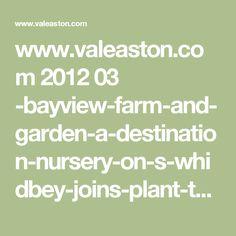 www.valeaston.com 2012 03 -bayview-farm-and-garden-a-destination-nursery-on-s-whidbey-joins-plant-talk-.html