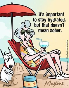 Hehehehehe, this esp applies at the beach or by the pool!! That Maxine is one smart gal lol!