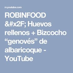 "ROBINFOOD / Huevos rellenos + Bizcocho ""genovés"" de albaricoque - YouTube"