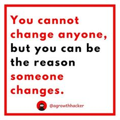 You cannot change anyone but you can be the reason someone changes #agrowthhacker #digitalmarketing #growthhacking #inspiration #motivation #quoteoftheday