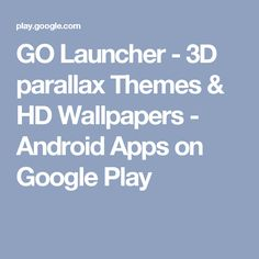 GO Launcher - 3D parallax Themes & HD Wallpapers - Android Apps on Google Play