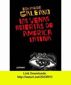 Las Venas Abiertasde Am?rica Latina (9789561603011) Eduardo Galeano , ISBN-10: 9561603012  , ISBN-13: 978-9561603011 ,  , tutorials , pdf , ebook , torrent , downloads , rapidshare , filesonic , hotfile , megaupload , fileserve