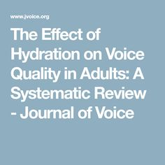 The Effect of Hydration on Voice Quality in Adults: A Systematic Review - Journal of Voice The Voice, Journal