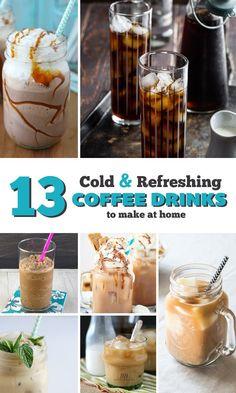 13 Cold and Refreshing Coffee Drinks to Make at Home, and add an exhilarating boost to your summer day!