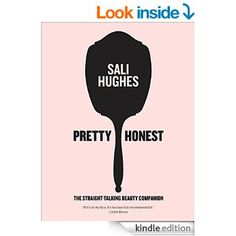 Pretty Honest: The Straight-Talking Beauty Companion eBook: Sali Hughes: Amazon.co.uk: Kindle Store