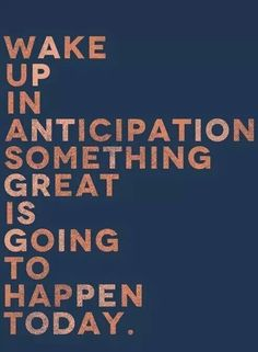 Something great is going to happen to me today.
