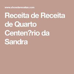 Receita de Receita de Quarto Centen�rio da Sandra