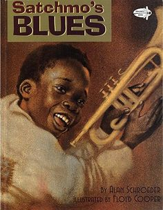 Satchmo's Blues By Alan Schroeder Illustrated by Floyd Cooper Though not necessarily singable, this book nurtures musical appreciation and understanding by exploring the life of one of America's greatest musicians.