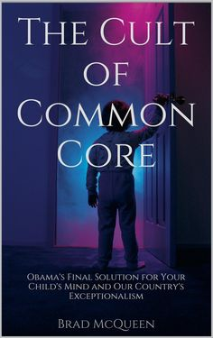 The Cult of Common Core: Obama's Final Solution for Your Child's Mind and Our Country's Exceptionalism:Amazon:Kindle Store