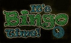 Check out this item in my Etsy shop https://www.etsy.com/listing/208718153/its-bingo-time-rhinestone-bling-shirt