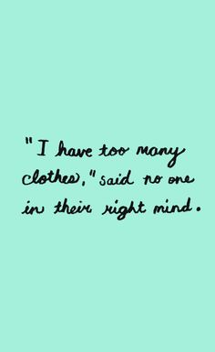 """""""I have too many clothes,"""" said no one in their right mind."""