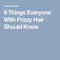 9 Things Everyone With Frizzy Hair Should Know