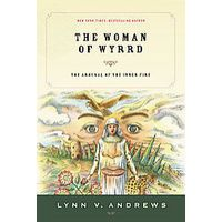 Lynn V. Andrews - The Woman of Wyrrd: The Arousal of the Inner Fire Reviews