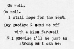 oh well, oh well mayday parade House Music Songs, Music Is Life, Cool Lyrics, Music Lyrics, Song Quotes, Best Quotes, Mayday Parade Lyrics, Inspirational Poems, Pierce The Veil