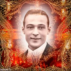 Rudolph Valentino was one of the most handsome men on the earth.