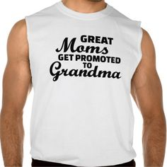 Great moms get promoted to Grandma Sleeveless Shirts Tank Tops