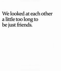We looked at each other a little too long to be just friends. Quotes By Famous People, People Quotes, True Quotes, Teen Romance Quotes, Favorite Words, Favorite Quotes, Poetry About Her, Falling In Love Quotes, I Believe In Love