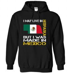 Awesome Tee I May Live in Nebraska But I Was Made in Mexico T-Shirts