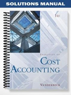 Solution manual for cornerstones of cost management 3rd edition solutions manual for principles of cost accounting 14th edition by vanderbeck fandeluxe Image collections