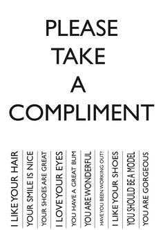 Take a compliment---or better yet, GIVE ONE OUT!!