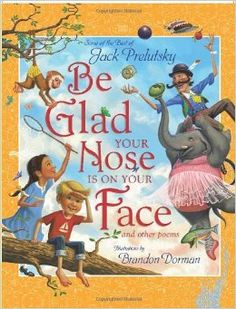 Be glad your nose is on your face and other poems.