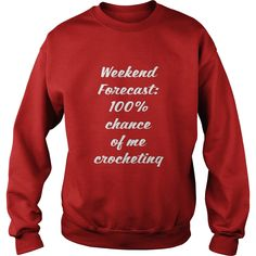 Weekend Forecast 100% Chance of Crocheting T-Shirt, Order HERE ==> https://www.sunfrog.com/LifeStyle/115244155-462597877.html?6789, Please tag & share with your friends who would love it, sew patterns, vegetable garden, backyard garden #ambulance #food #drink  spool #knitter, #knitter tote, knitter charts #tricoter #multicrafter #yarnlove