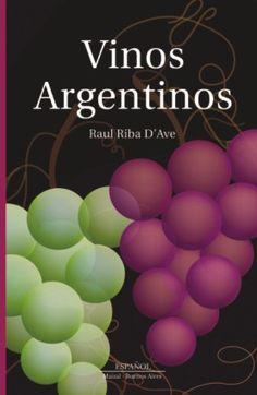 Vinos Argentinos  Maizal Ediciones  Autor: Raúl Riba D´Ave Mendoza, Wines, Cheese, Gastronomia, Driveways, Buenos Aires, Beverages, Author, Books