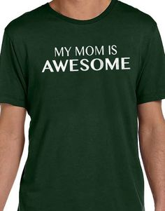 Mom Gift Best Mom My Mom is Awesome Mens T shirt Mothers by ebollo, $12.95