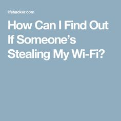 How Can I Find Out If Someone's Stealing My Wi-Fi?